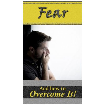 Fear - And how to Overcome It!