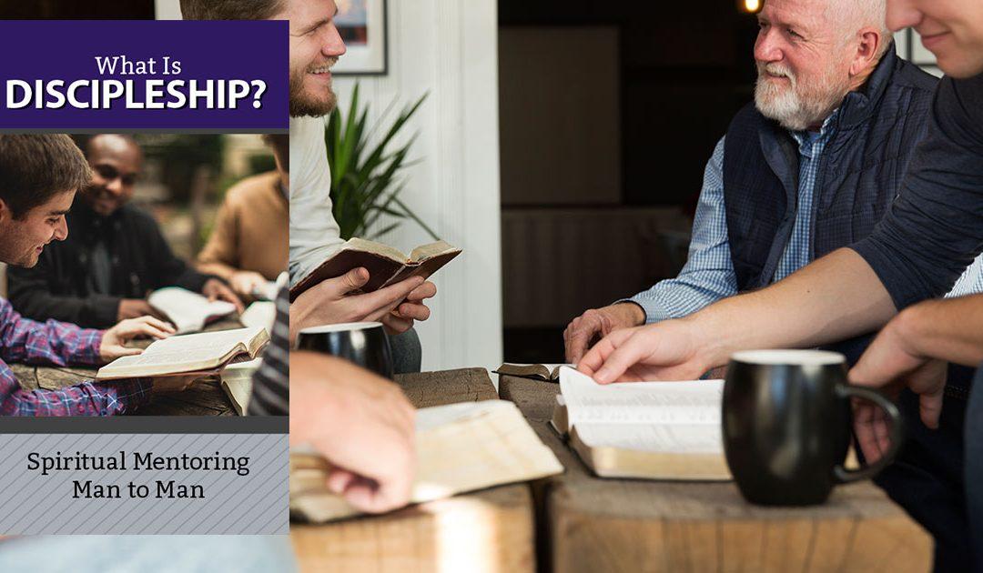 DISCIPLESHIP – Spiritual Mentoring Man to Man
