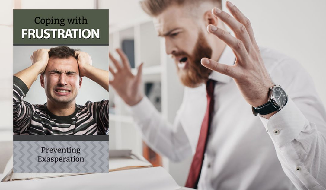 Coping with FRUSTRATION – Preventing Exasperation