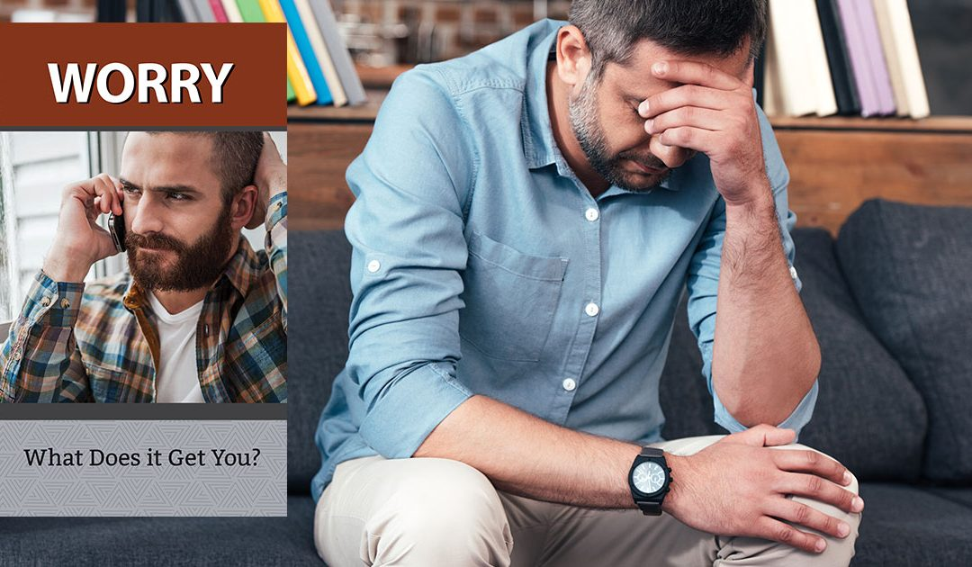 WORRY – What Does It Get You?