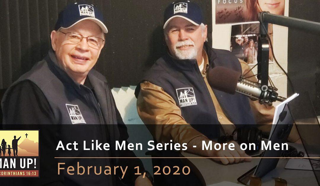 Act Like Men Series – More on Men – February 1, 2020