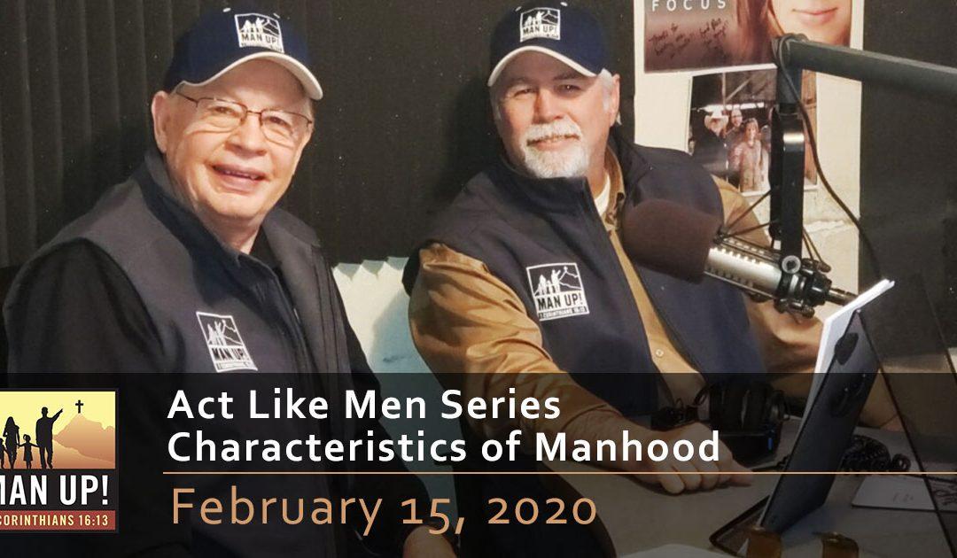 Act Like Men Series – Characteristics of Manhood – February 15, 2020