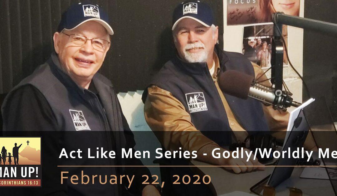 Act Like Men Series – Godly Men, Worldly Men – February 22, 2020
