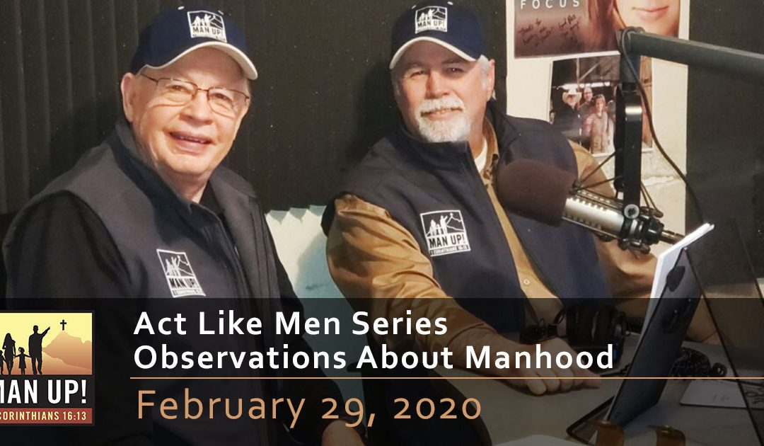 Act Like Men Series – Observations about Manhood – February 29, 2020
