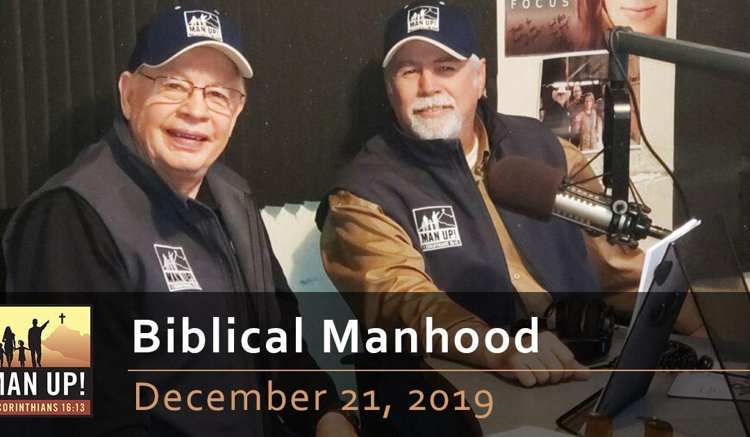 Biblical Manhood – December 21, 2019